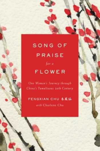 9781976424540-1976424542-Song of Praise for a Flower: One Woman's Journey through China's Tumultuous 20th Century