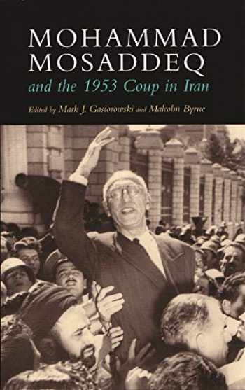 9780815635291-081563529X-Mohammad Mosaddeq and the 1953 Coup in Iran (Modern Intellectual and Political History of the Middle East)