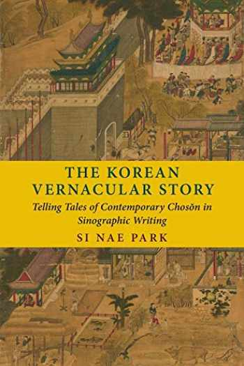 9780231195423-0231195427-The Korean Vernacular Story: Telling Tales of Contemporary Chosŏn in Sinographic Writing