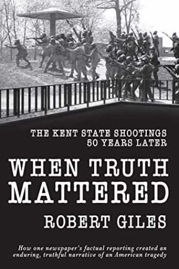 9781950659425-1950659429-When Truth Mattered: The Kent State Shootings 50 Years Later