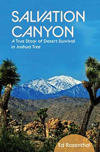 9781733957977-1733957979-Salvation Canyon: A True Story of Desert Survival in Joshua Tree