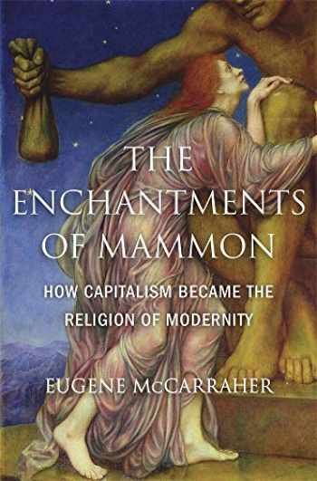 9780674984615-0674984617-The Enchantments of Mammon: How Capitalism Became the Religion of Modernity