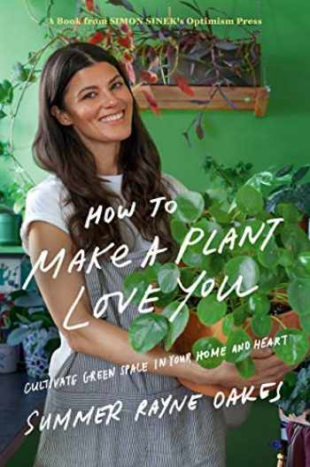 9780525540281-0525540288-How to Make a Plant Love You: Cultivate Green Space in Your Home and Heart