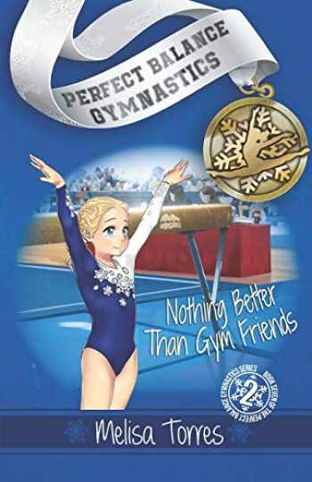 9781483577937-1483577937-Nothing Better Than Gym Friends (Perfect Balance Gymnastics Series Book 2)