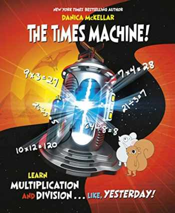 9781101934029-1101934026-The Times Machine!: Learn Multiplication and Division. . . Like, Yesterday! (McKellar Math)