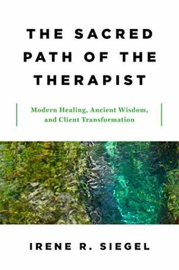 9780393712414-0393712419-The Sacred Path of the Therapist: Modern Healing, Ancient Wisdom, and Client Transformation