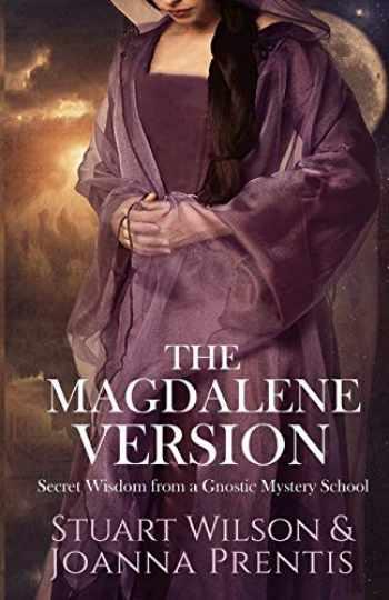 9781886940291-1886940290-The Magdalene Version: Secret Wisdom from a Gnostic Mystery School