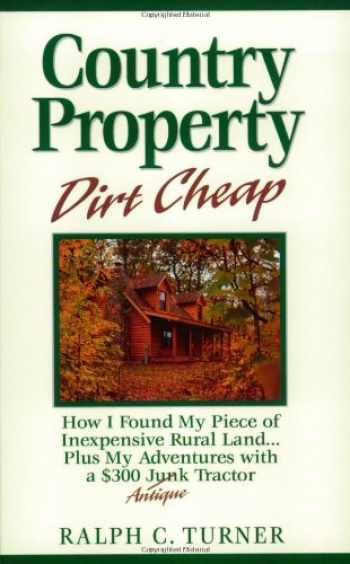 9780945959526-0945959524-Country Property Dirt Cheap: How I Found My Piece of Inexpensive Rural Land...Plus My Adventures with a $300 Junk Antique Tractor