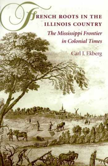 9780252069246-0252069242-French Roots in the Illinois Country: The Mississippi Frontier in Colonial Times