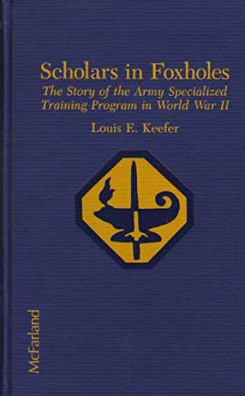 9780899503462-0899503462-Scholars in Foxholes: The Story of the Army Specialized Training Program in World War II