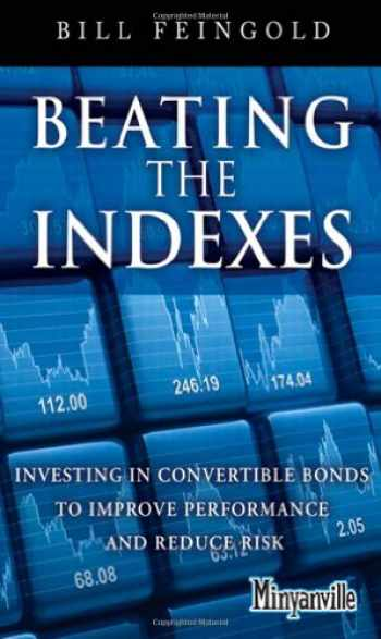 9780132885942-0132885948-Beating the Indexes: Investing in Convertible Bonds to Improve Performance and Reduce Risk (Minyanville Media)