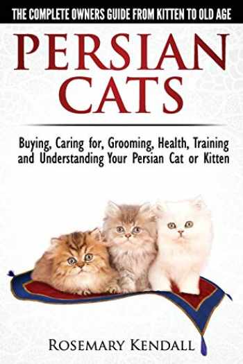 9780992784324-0992784328-Persian Cats - The Complete Owners Guide from Kitten to Old Age. Buying, Caring For, Grooming, Health, Training and Understanding Your Persian Cat.