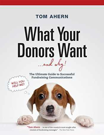 9781889102627-1889102628-What Your Donors Want ... and Why!