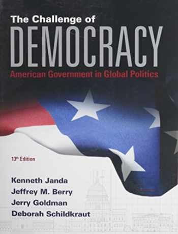 9781285858463-1285858468-The Challenge of Democracy: American Government in Global Politics (Book Only)