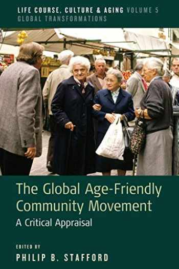 9781789207996-1789207991-The Global Age-Friendly Community Movement: A Critical Appraisal (Life Course, Culture and Aging: Global Transformations, 5)