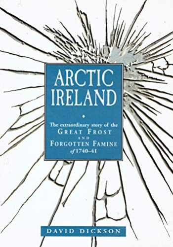 9781870132855-1870132858-Arctic Ireland: the Extraordinary Story of the Great Frost and Famine of 1740-41