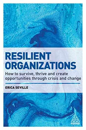 9780749478551-0749478551-Resilient Organizations: How to Survive, Thrive and Create Opportunities Through Crisis and Change