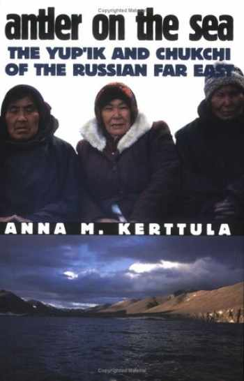 9780801486852-0801486858-Antler on the Sea: The Yup'ik and Chukchi of the Russian Far East (The Anthropology of Contemporary Issues)