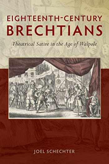 9780859893350-0859893359-Eighteenth-Century Brechtians: Theatrical Satire in the Age of Walpole (Exeter Performance Studies)
