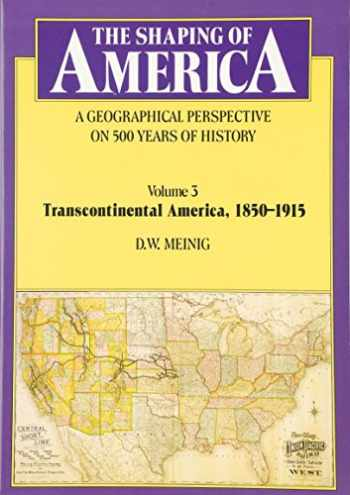 9780300082906-0300082908-The Shaping of America: A Geographical Perspective on 500 Years of History, Volume 3: Transcontinental America, 1850-1915