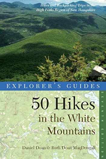 9781581571554-1581571550-Explorer's Guide 50 Hikes in the White Mountains: Hikes and Backpacking Trips in the High Peaks Region of New Hampshire (Seventh Edition) (Explorer's 50 Hikes)