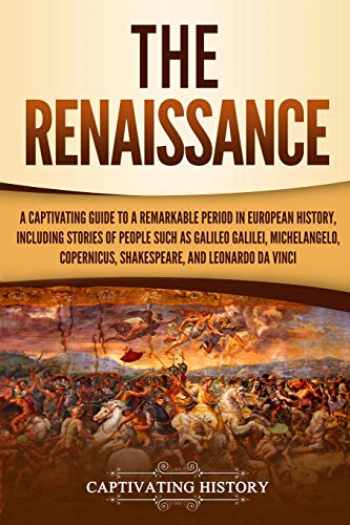 9781795683739-1795683732-The Renaissance: A Captivating Guide to a Remarkable Period in European History, Including Stories of People Such as Galileo Galilei, Michelangelo, Copernicus, Shakespeare, and Leonardo da Vinci