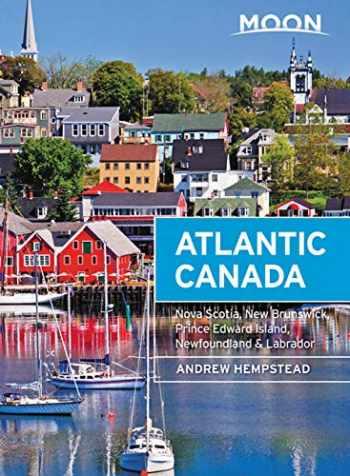 9781640490246-1640490248-Moon Atlantic Canada: Nova Scotia, New Brunswick, Prince Edward Island, Newfoundland & Labrador (Travel Guide)
