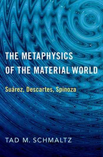 9780190070229-0190070226-The Metaphysics of the Material World: Suárez, Descartes, Spinoza