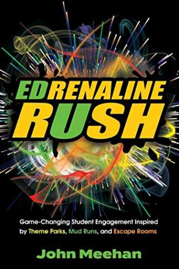 9781949595383-1949595382-EDrenaline Rush: Game-changing Student Engagement Inspired by Theme Parks, Mud Runs, and Escape Rooms
