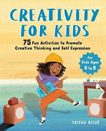 9781646111923-1646111923-Creativity for Kids: 75 Fun Activities to Promote Creative Thinking and Self Expression