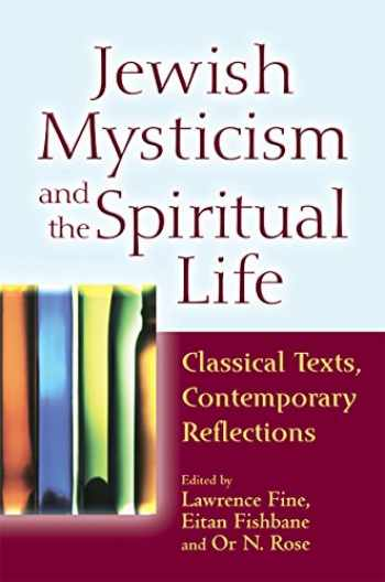 9781580237192-1580237193-Jewish Mysticism and the Spiritual Life: Classical Texts, Contemporary Reflections