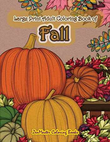 9781718615069-171861506X-Large Print Adult Coloring Book of Fall: Simple and Easy Autumn Coloring Book for Adults with Fall Inspired Scenes and Designs for Stress Relief and ... (Easy Coloring Books For Adults) (Volume 14)