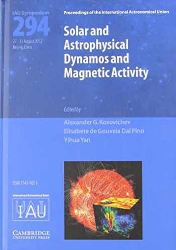 9781107033832-1107033837-Solar and Astrophysical Dynamos and Magnetic Activity (IAU S294) (Proceedings of the International Astronomical Union Symposia and Colloquia)