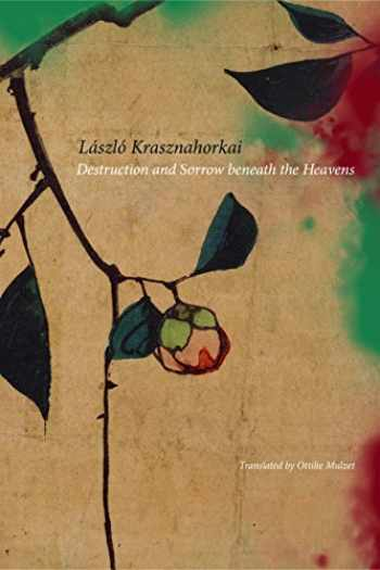 9780857423115-0857423118-Destruction and Sorrow beneath the Heavens: Reportage (The Hungarian List)