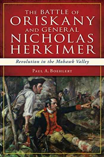 9781626192249-1626192243-The Battle of Oriskany and General Nicholas Herkimer: Revolution in the Mohawk Valley (Military)