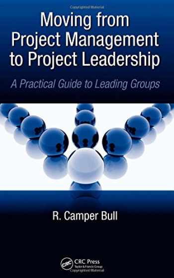 9781439826676-1439826676-Moving from Project Management to Project Leadership: A Practical Guide to Leading Groups (Systems Innovation Book Series)
