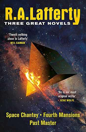 9781473213418-147321341X-R. A. Lafferty: Three Great Novels: Space Chantey, Fourth Mansions, Past Master