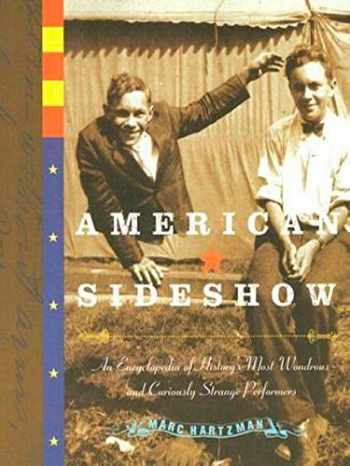 9781585425303-1585425303-American Sideshow: An Encyclopedia of History's Most Wondrous and Curiously Strange Performers
