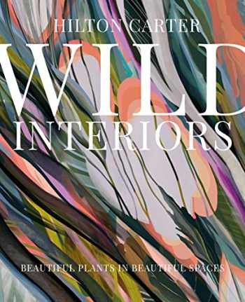 9781782498759-1782498753-Wild Interiors: Beautiful plants in beautiful spaces