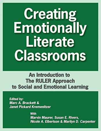 9781934032183-1934032182-Creating Emotionally Literate Classrooms: An Introduction to the RULER Approach to Social Emotional Learning