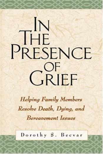 9781572306974-1572306971-In the Presence of Grief: Helping Family Members Resolve Death, Dying, and Bereavement Issues