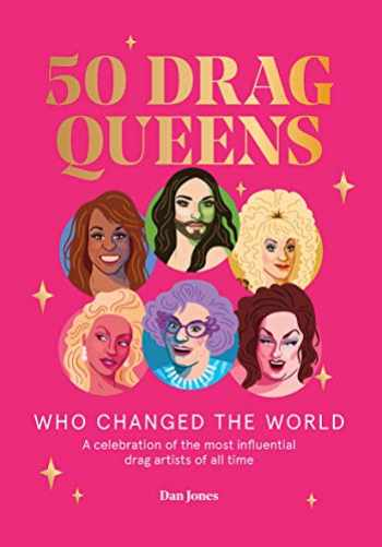 9781784883225-1784883220-50 Drag Queens Who Changed the World: A Celebration of the Most Influential Drag Artists of All Time