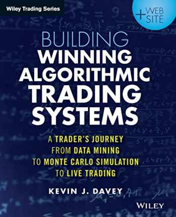 9781118778982-1118778987-Building Winning Algorithmic Trading Systems, + Website: A Trader's Journey From Data Mining to Monte Carlo Simulation to Live Trading (Wiley Trading)