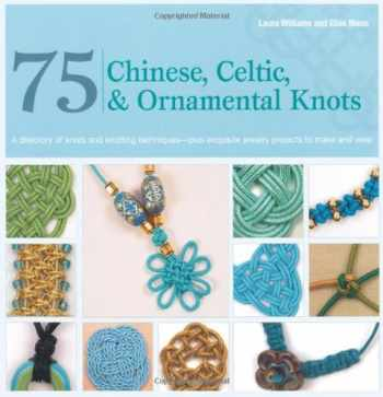 9780312675318-0312675313-75 Chinese, Celtic & Ornamental Knots: A Directory of Knots and Knotting Techniques--Plus Exquisite Jewelry Projects to Make and Wear