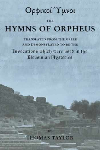 9781507756317-1507756313-The Mystical Hymns of Orpheus: The Invocations used in the Eleusinian Mysteries