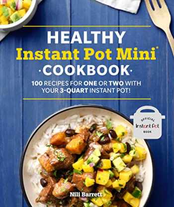 9781465492692-1465492690-Healthy Instant Pot Mini Cookbook: 100 Recipes for One or Two with your 3-Quart Instant Pot (Healthy Cookbook)