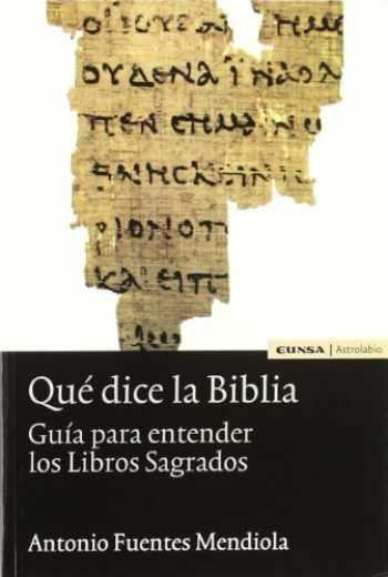 9788431322359-8431322357-Qué dice la Biblia: guía para entender los libros sagrados (Astrolabio) (Spanish Edition)