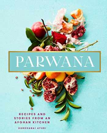 9781623718756-1623718759-Parwana: Recipes and Stories from an Afghan Kitchen