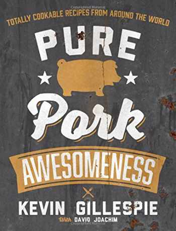 9781449447076-1449447074-Pure Pork Awesomeness: Totally Cookable Recipes from Around the World