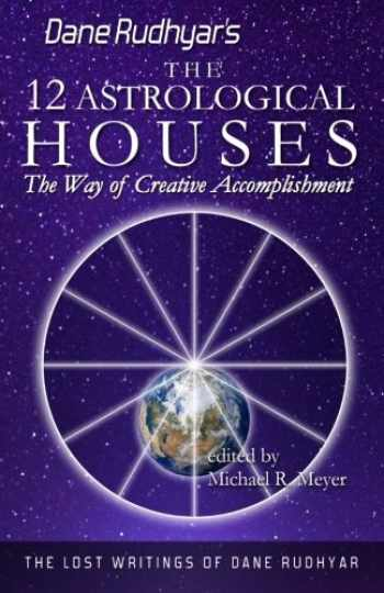 9781484152430-1484152433-The Twelve Astrological Houses: The Way of Creative Accomplishment (The Lost Writings of Dane Rudhyar) (Volume 2)